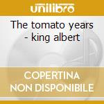The tomato years - king albert cd musicale di Albert King