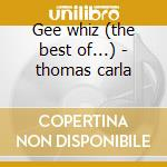 Gee whiz (the best of...) - thomas carla cd musicale di Carla Thomas