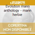 Evolution mann anthology - mann herbie cd musicale di Herbie mann (2 cd)
