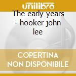 The early years - hooker john lee cd musicale di Hooker john lee