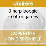 3 harp boogie - cotton james cd musicale di James Cotton