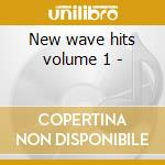 New wave hits volume 1 - cd musicale di Artisti Vari