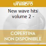 New wave hits volume 2 - cd musicale di Artisti Vari
