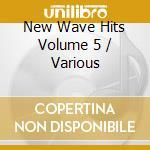New wave hits volume 5 - cd musicale di Artisti Vari