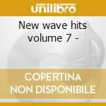 New wave hits volume 7 - cd musicale di Artisti Vari