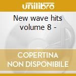 New wave hits volume 8 - cd musicale di Artisti Vari