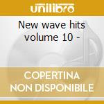 New wave hits volume 10 - cd musicale di Artisti Vari