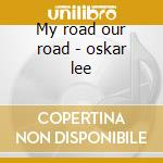 My road our road - oskar lee cd musicale di Lee Oskar