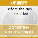 Before the rain - oskar lee cd musicale di Lee Oskar