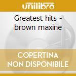 Greatest hits - brown maxine cd musicale di Maxine Brown