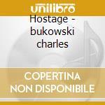 Hostage - bukowski charles cd musicale di Bukowski Charles
