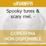 Spooky tunes & scary mel. - cd musicale di Dr.demento