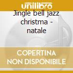 Jingle bell jazz christma - natale cd musicale di C.baker/c.parker/e.fitzgerald