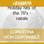 Holiday hits of the 70's - natale cd musicale di Have a nice christmas
