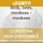 Birds, bees, monkees - monkees cd musicale di Monkees