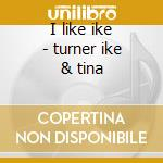 I like ike - turner ike & tina cd musicale di Ike Turner