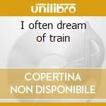 I often dream of train cd musicale di Robyn Hitchcock