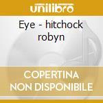Eye - hitchock robyn cd musicale di Hitchock Robyn