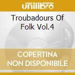 Various Artists - Troubadours Of Folk Vol.4 cd musicale di Artisti Vari