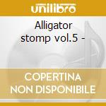 Alligator stomp vol.5 - cd musicale di Beausoleil/c.j.chenier & o.