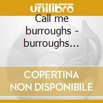 Call me burroughs - burroughs william cd musicale di William Burroughs