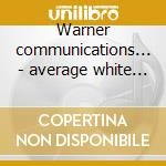 Warner communications... - average white band cd musicale di Average white band