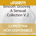 Smooth Grooves - A Sensual Collection V.2 cd musicale di Grooves Smooth