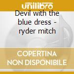 Devil with the blue dress - ryder mitch cd musicale di Mitch ryder & the detroit whee