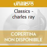 Classics - charles ray cd musicale di Ray Charles