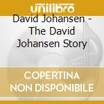 The david johansen story - johansen david cd musicale di David Johansen