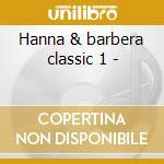 Hanna & barbera classic 1 - cd musicale di Orso yogi/antenati/scooby doo