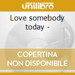 Love somebody today - cd musicale di Sledge Sister