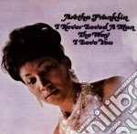 I NEVER LOVED A MAN THE WAY I LOVE YOU cd musicale di FRANKLIN ARETHA