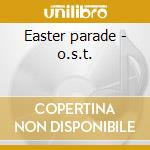Easter parade - o.s.t. cd musicale di Irving berlin (ost)