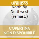 NORTH BY NORTHWEST (REMAST.) cd musicale di O.S.T.