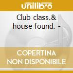 Club class.& house found. - cd musicale di Give your body up