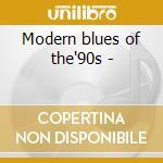 Modern blues of the'90s - cd musicale di Buddy guy/taj mahal & o.