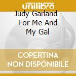 For me and my gal - garland judy o.s.t. cd musicale di Judy garland (ost)