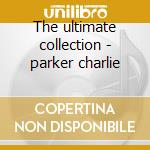 The ultimate collection - parker charlie cd musicale di Charlie Parker