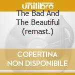 THE BAD AND THE BEAUTIFUL (REMAST.) cd musicale di O.S.T.