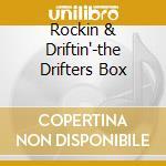 ROCKIN & DRIFTIN'-THE DRIFTERS BOX cd musicale di DRIFTERS