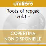 Roots of reggae vol.1 - cd musicale di L-aitken/p-buster/ska kings &