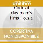 Cocktail clas.mgm's films - o.s.t. cd musicale di A.gilberto/s.getz/h.mancini &