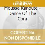 Dance of the cora - cd musicale di Kanoute Moussa