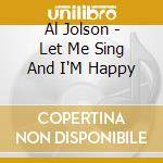 Let me sing and i'm happy - cd musicale di Al Jolson