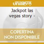 Jackpot las vegas story - cd musicale di Artisti Vari