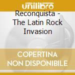 Reconquista - The Latin Rock Invasion cd musicale di Reconquista