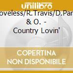 Country lovin' - cd musicale di P.loveless/r.travis/d.parton &