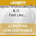 Feel like makin'love - cd musicale di Foreigner/whitesnake/boston &