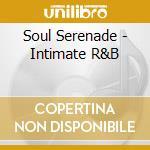 Intimate r&b - cd musicale di Serenade Soul